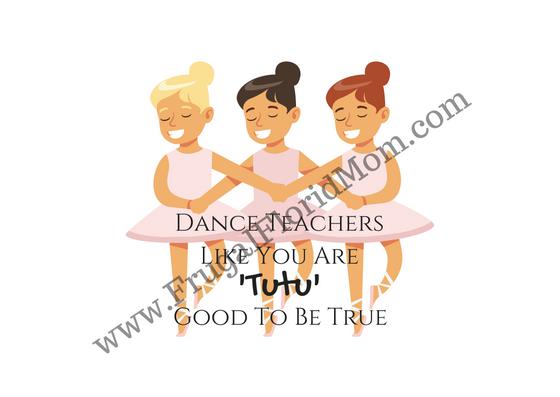 Dance teachers like you are tutu good to be true! (1)